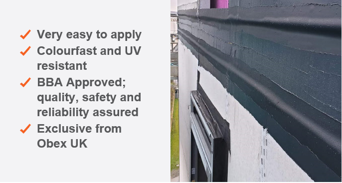 Very easy to apply Colourfast and UV resistant BBA Approved; quality, safety and reliability assured Exclusive from Obex UK
